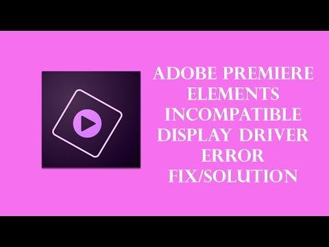 Adobe Premiere Elements Incompatible Display Driver Error Fix/Solution!!!