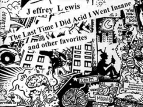 Jeffrey Lewis - The Last Time I Did Acid I Went Insane