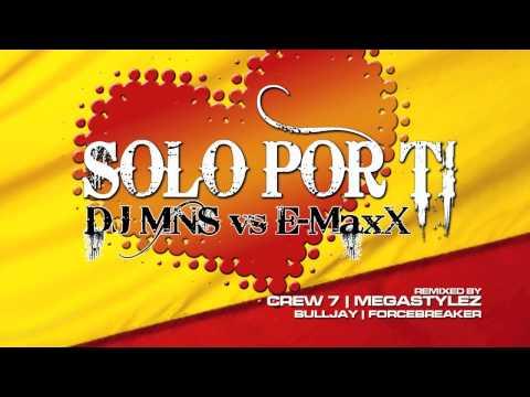 Dj MNS vs E-MaxX - Solo Por Ti Main Club Mix
