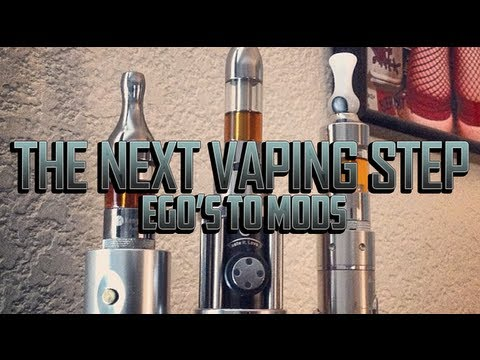 TAKING THE NEXT VAPING STEP 2:  EGO'S TO MODS