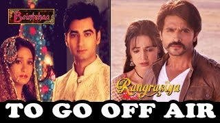 Beintehaa & Rangrasiya TO GO OFF AIR Soon - 18th July 2014
