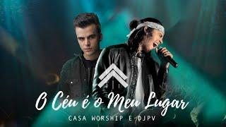 O Céu É O Meu Lugar - Casa Worship + DJ PV