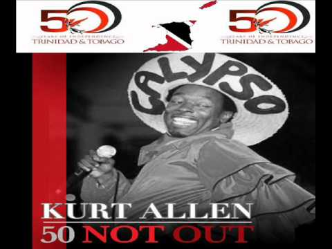 KURT ALLEN - 50 NOT OUT - TRINIDAD & TOBAGO 50th INDEPENDENCE CALYPSO