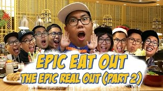 Epic Eat Out #21: Epic Real Out (Part II) | PUTRA SIGAR