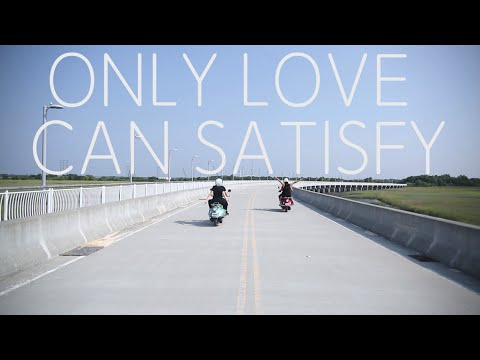 Only Love Can Satisfy Video