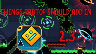 [NEW] THINGS ROBTOP SHOULD ADD IN GEOMETRY DASH 2.3/2.2