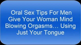Oral Sex Tips For Men Give Your Woman Mind Blowing Orgasms… Using Just Your Tongue