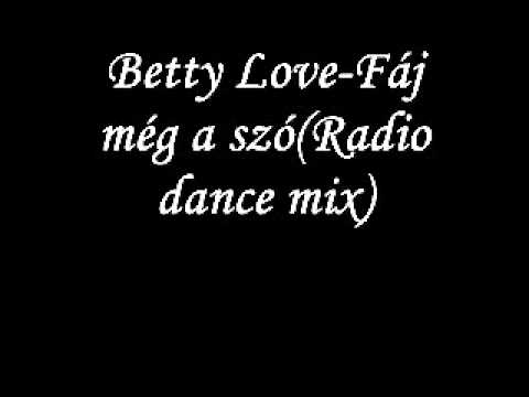 Betty Love - Fáj Még A Szó(Radio Dance Mix)