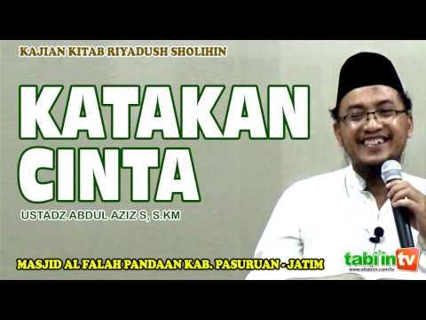 Katakan Cinta - Ustadz Abdul Aziz S, S.KM