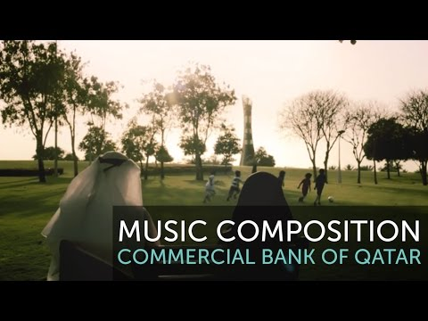 Commercial Bank of Qatar | Everything is Possible | Music Composition