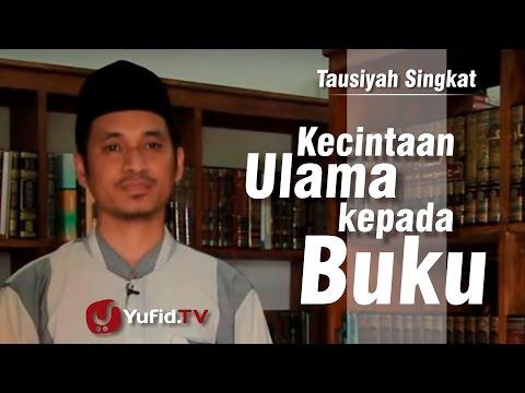 Tausiyah Singkat : Kecintaan Ulama Kepada Buku - Ustadz Muhammad Abduh Tuasikal