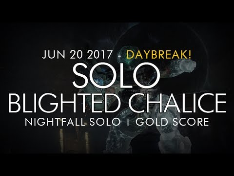 Destiny -  Solo Blighted Chalice Nightfall (Gold) - Daybreak! June 20, 2017 - Weekly Nightfall Solo