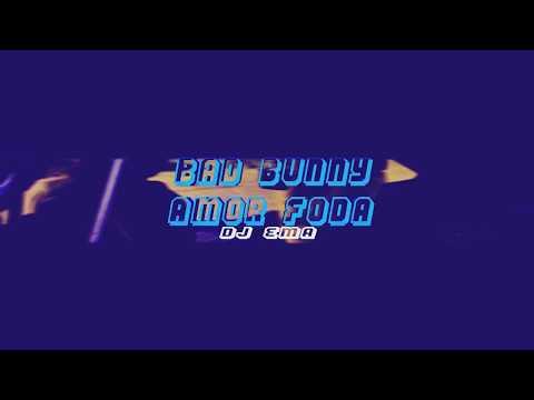 Bad Bunny - Amor Foda (DJ EMA)