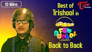 Best of Trishool in Fun Bucket | Hilarious 10 Mins Compilation | #FunnyVideos2016