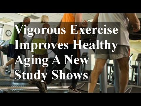 Vigorous Exercise Improves Healthy Aging A New Study Shows