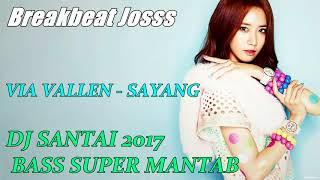 download lagu Dj Santai 2017 - Sayang Via Vallen Bass Super gratis