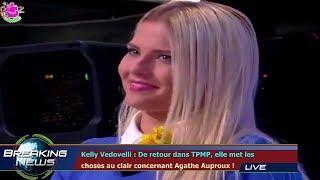 Kelly Vedovelli : De retour dans TPMP, elle met les  choses au clair concernant Agathe Auproux !