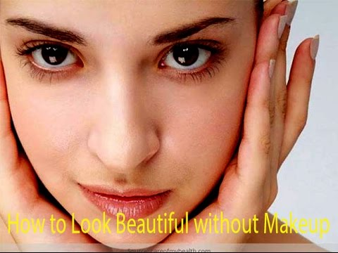 How to Look Beautiful without Makeup  Look Beautiful Naturally without Makeup