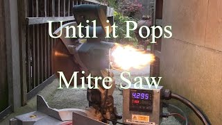 Until it Pops - Mitre Saw
