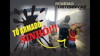 #2 - Tô armado sinhô - Rondas Ostensivas