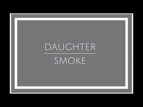 Daughter - Smoke