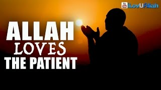 Allah Loves The Patient ᴴᴰ | Mufti Menk