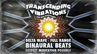 Delta Wave - Brainwave Entrainment - Full Range - Binaural Beats - DEEPEST MEDITATION POSSIBLE!!!