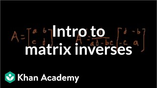 Idea behind inverting a 2x2 matrix | Matrices | Precalculus | Khan Academy