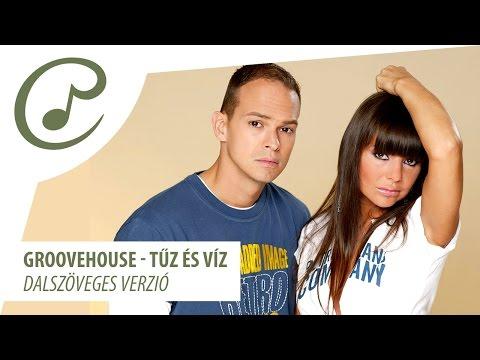 Groovehouse - Tűz és Víz (dalszöveggel - Lyrics Video)