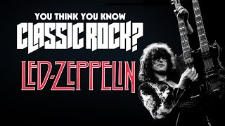Led Zeppelin - You Think You Know Classic Rock?
