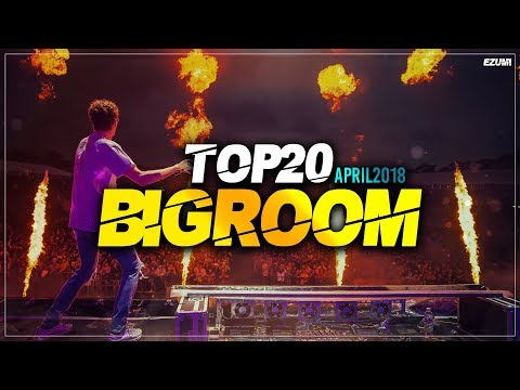 Sick Big Room Drops 👍 April 2018 [Top 20] | EZUMI