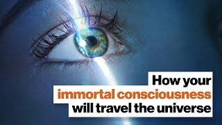 How your immortal consciousness will travel the universe | Michio Kaku