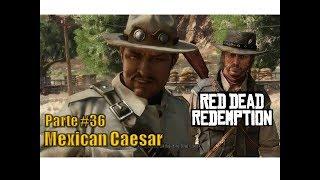 Red Dead Redemption - Parte #36 - Caesar mexicano - Mexican Caesar