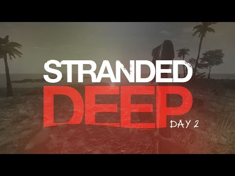 Stranded..... Stranded Deep....    Day Two  
