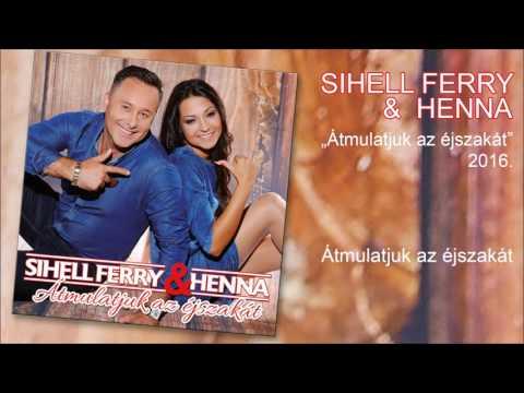 Sihell Ferry és Henna - Átmulatjuk Az éjszakát