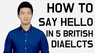 How to Say Hello in 5 UK Dialects [Korean Billy]