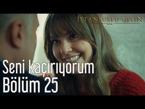 İstanbullu Gelin 25. Bölüm - Seni Kaçırıyorum