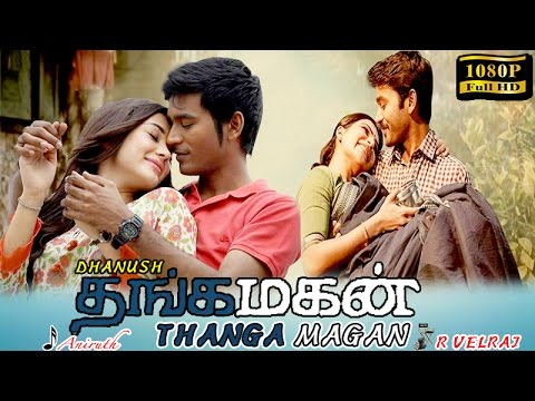 Thangamagan | tamil full movie | new tamil movie 2016 | Dhanush | Samantha | Amy Jackson | Aniruth