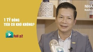 [FULL P2/2] 1 TỶ ĐỒNG TIÊU CÓ KHÓ KHÔNG? | RADIO NHÀ ĐẸP & CHUYÊN GIA #1