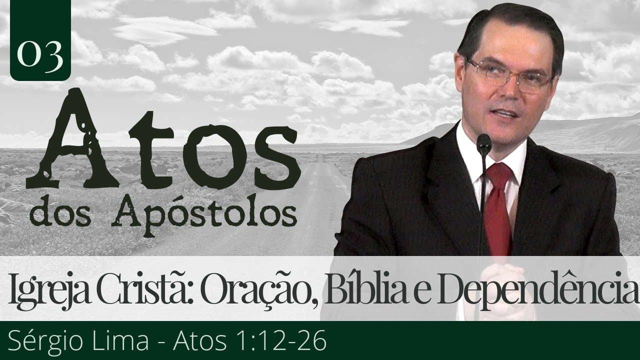 Igreja Cristã: Oração, Bíblia e Dependência - Sérgio Lima