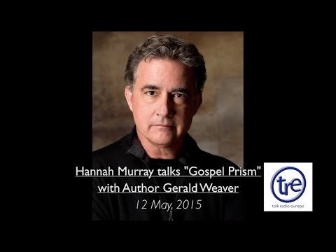 Gospel Prism - Gerald Weaver - Talk Radio Europe - 12 May 2015