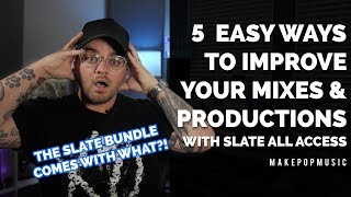 5 Production and Mixing Tips to Instantly Improve Your Tracks (Using Slate All Access)
