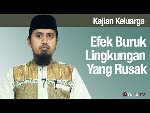 Efek Buruk Lingkungan Yang Rusak Bagian 9 - Ustadz Abdullah Zaen, MA