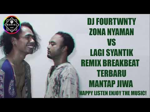 DJ FOURTWNTY - ZONA NYAMAN vs LAGI SYANTIK REMIX BREAKBEAT TERBARU 2018 (( MANTAP JIWA ))