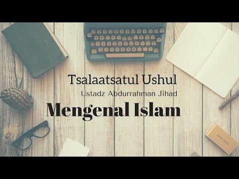 Ustadz Abdurrahman Jihad - Ushul Ats Tsalatsah - Mengenal Islam