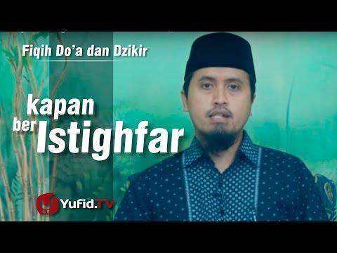 Kajian Fikih Doa Dan Dzikir: Kapan Beristighfar - Ustadz Abdullah Zaen, MA