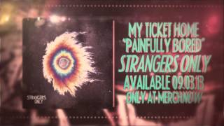 Watch My Ticket Home Painfully Bored video
