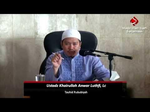 Iman Kepada Allah - Tauhid Rububiyah #3 - Ustadz Khairullah Anwar Luthfi, Lc