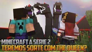 Minecraft: A Serie 2 - TEREMOS SORTE COM A THE QUEEN? ‹ 68 / AMENIC ›