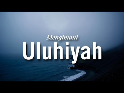 Mengimani Uluhiyyah (Bag.1) #2 - Ustadz Khairullah Anwar Luthfi, Lc